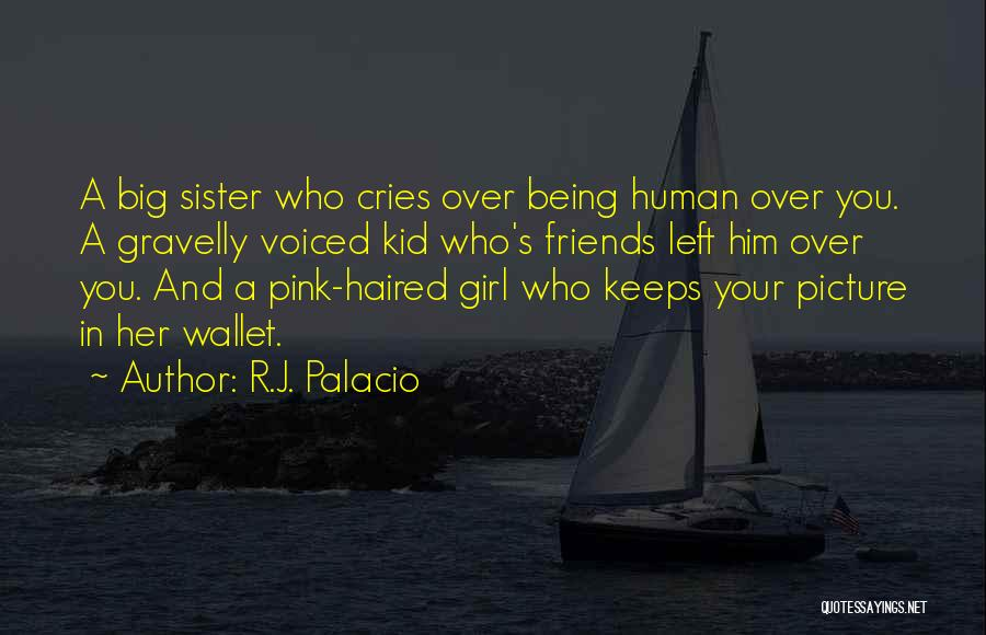 Sister Friends Quotes By R.J. Palacio