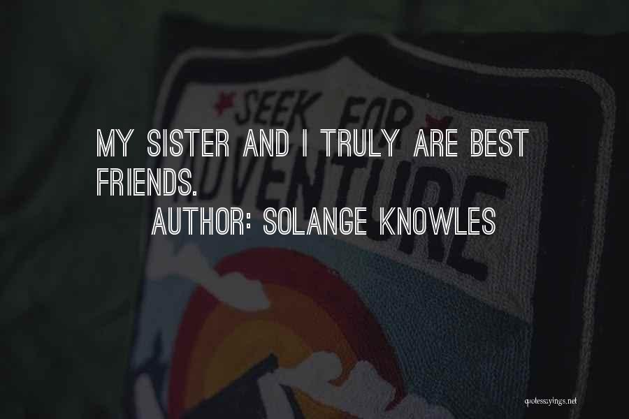 Sister Friends Quotes By Solange Knowles