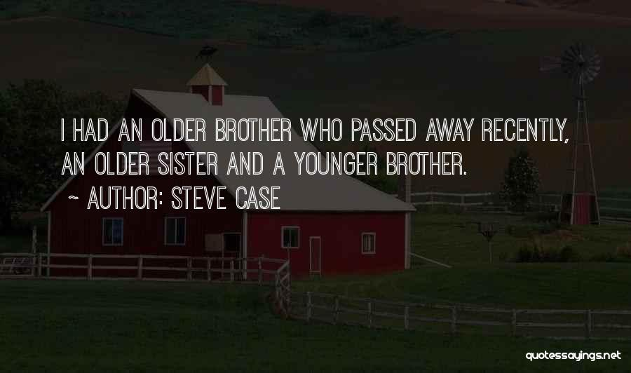 Sister Who Passed Away Quotes By Steve Case