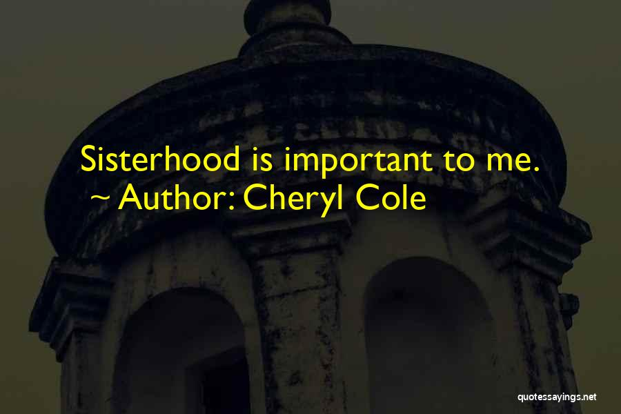 Sisterhood Quotes By Cheryl Cole