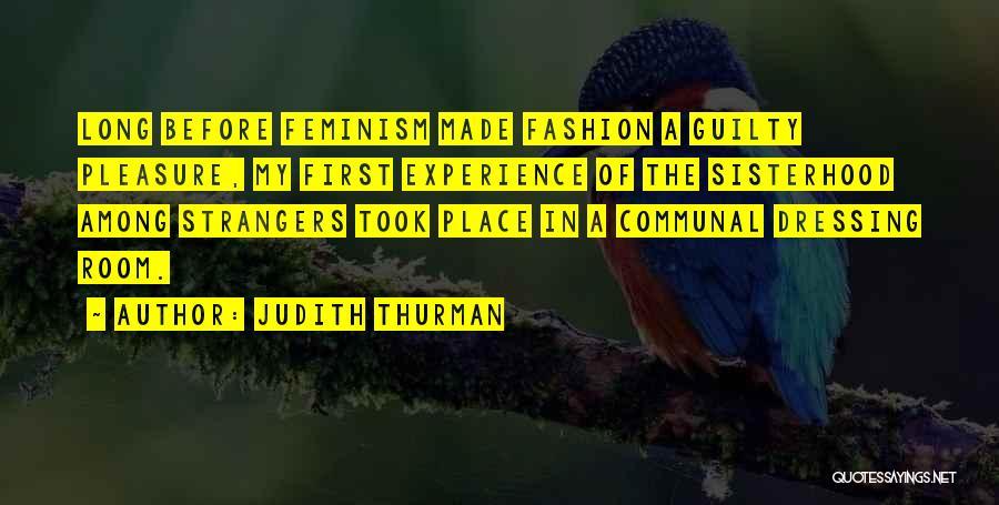 Sisterhood Quotes By Judith Thurman