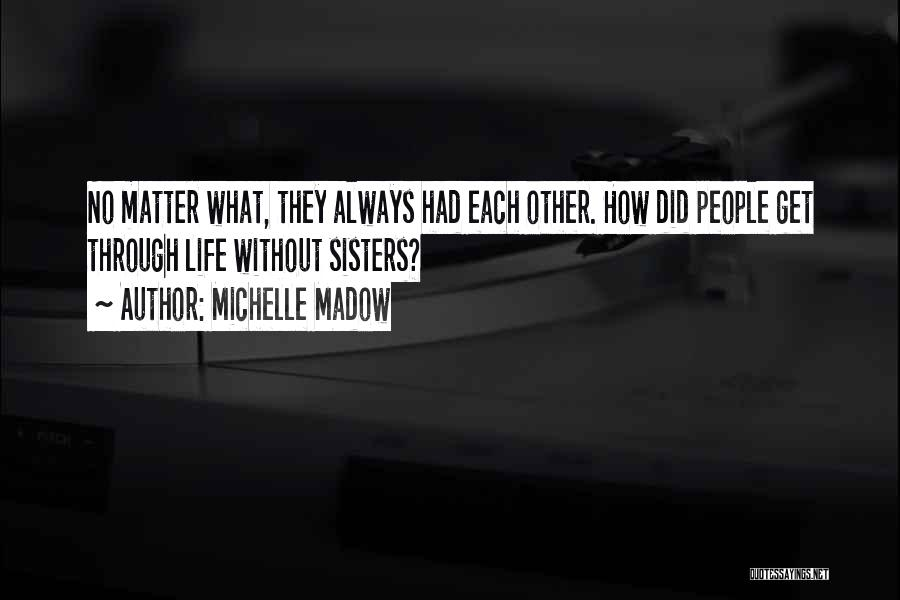 Sisterhood Quotes By Michelle Madow