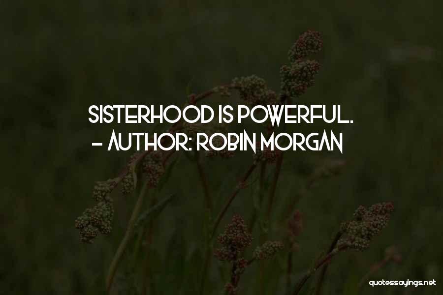 Sisterhood Quotes By Robin Morgan