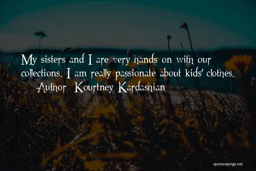 Sisters And Clothes Quotes By Kourtney Kardashian