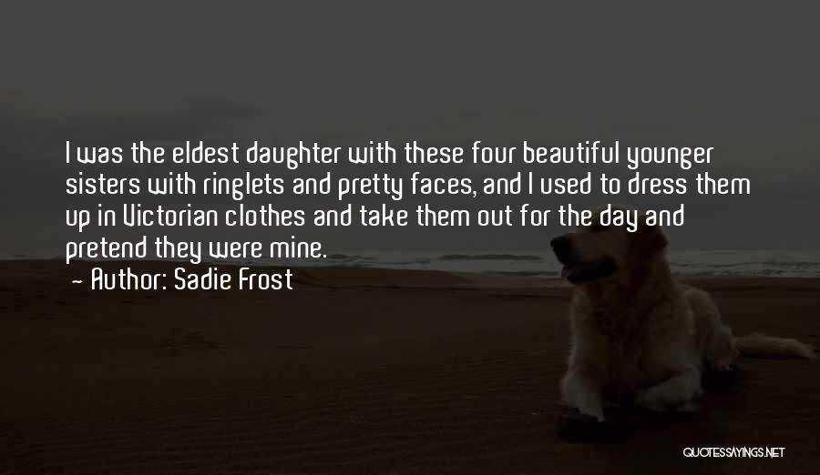 Sisters And Clothes Quotes By Sadie Frost