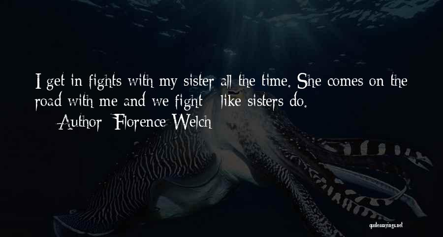 Sisters May Fight Quotes By Florence Welch