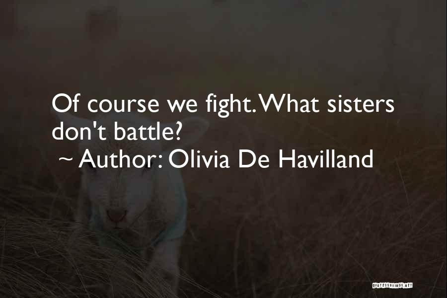 Sisters May Fight Quotes By Olivia De Havilland