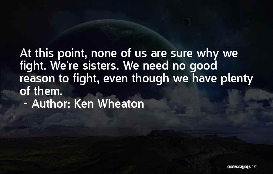 Sisters Relationships Quotes By Ken Wheaton