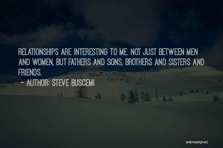 Sisters Relationships Quotes By Steve Buscemi