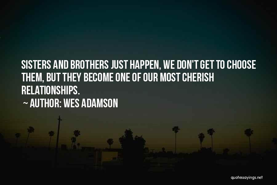 Sisters Relationships Quotes By Wes Adamson