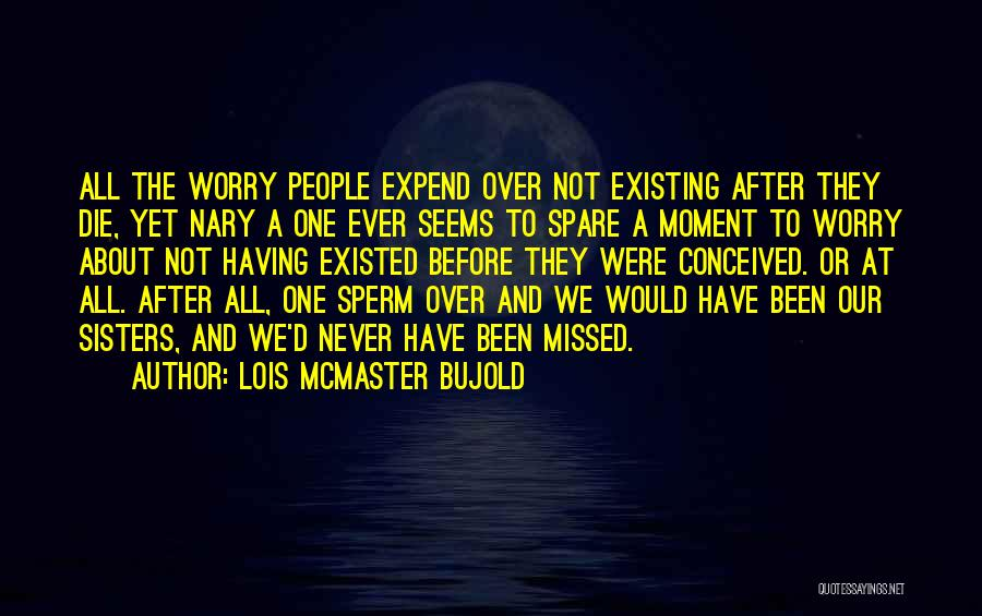 Sisters You Never Had Quotes By Lois McMaster Bujold
