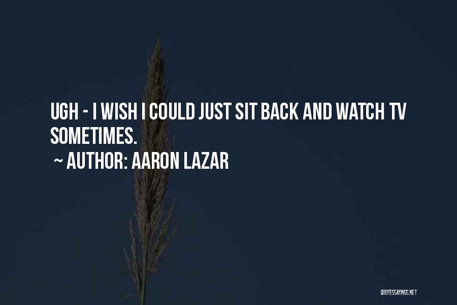 Sit And Watch Quotes By Aaron Lazar