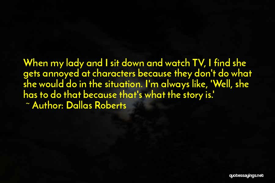 Sit And Watch Quotes By Dallas Roberts