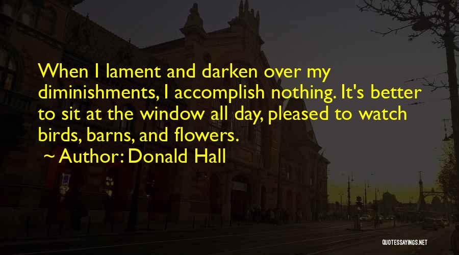 Sit And Watch Quotes By Donald Hall