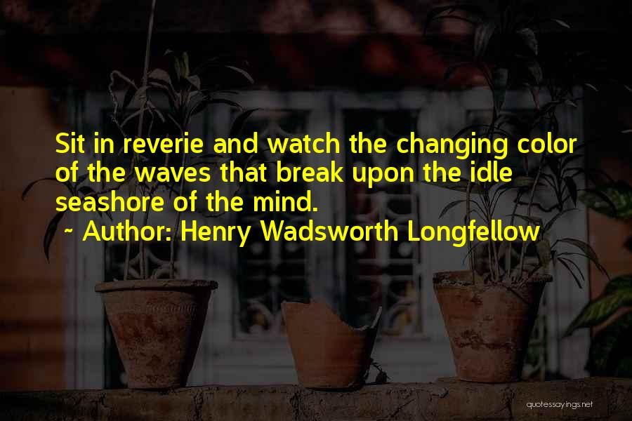 Sit And Watch Quotes By Henry Wadsworth Longfellow