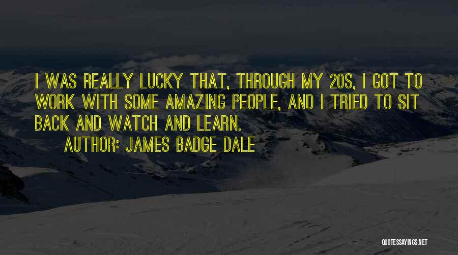 Sit And Watch Quotes By James Badge Dale