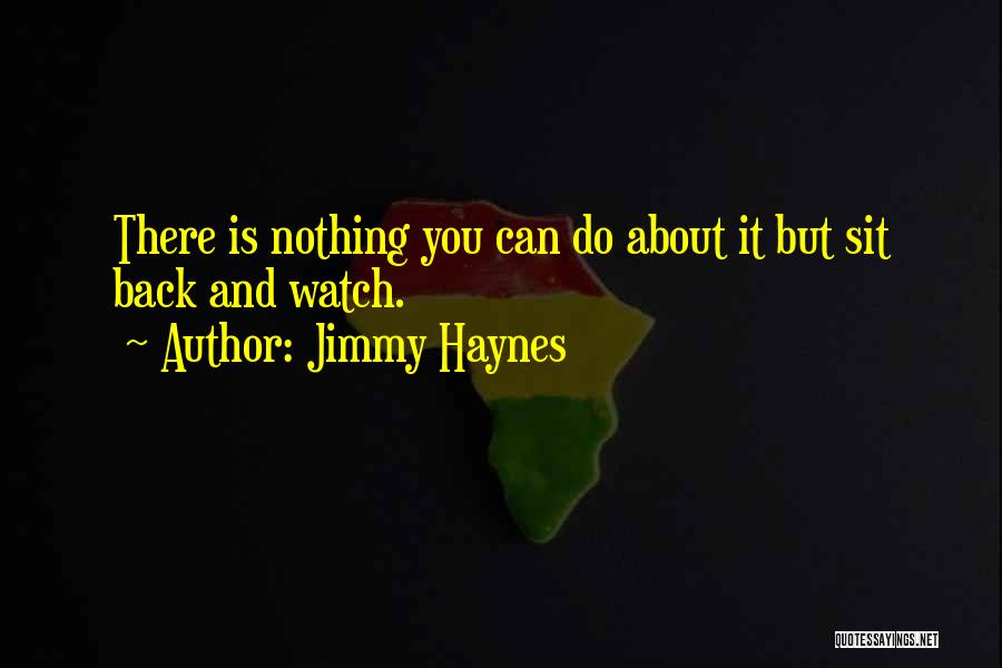 Sit And Watch Quotes By Jimmy Haynes