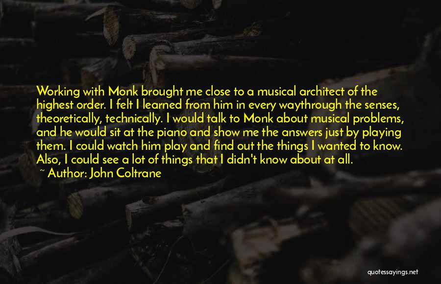 Sit And Watch Quotes By John Coltrane