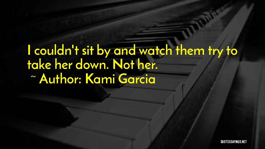 Sit And Watch Quotes By Kami Garcia