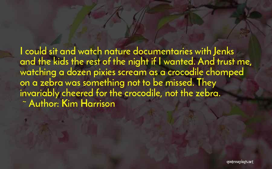 Sit And Watch Quotes By Kim Harrison