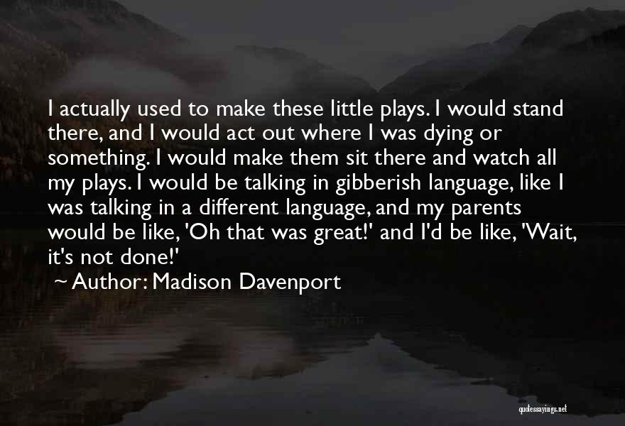 Sit And Watch Quotes By Madison Davenport