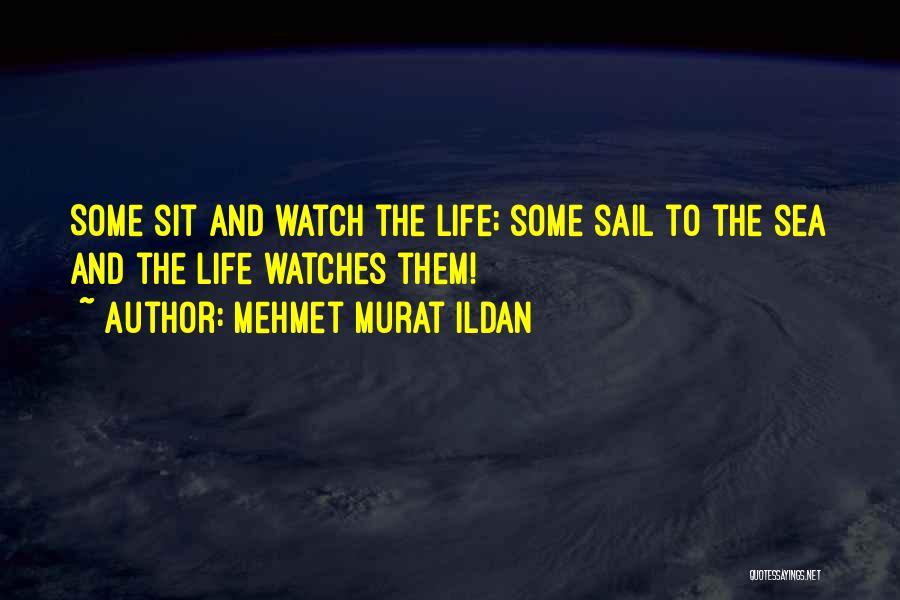 Sit And Watch Quotes By Mehmet Murat Ildan