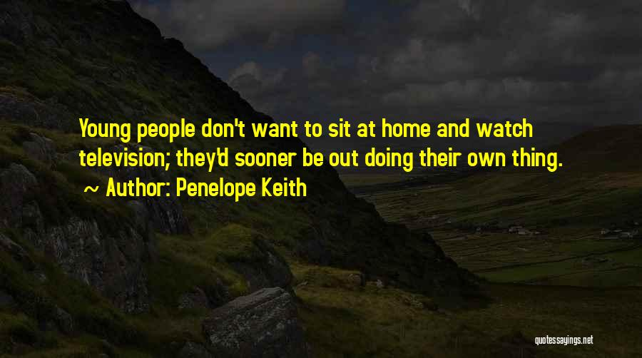 Sit And Watch Quotes By Penelope Keith