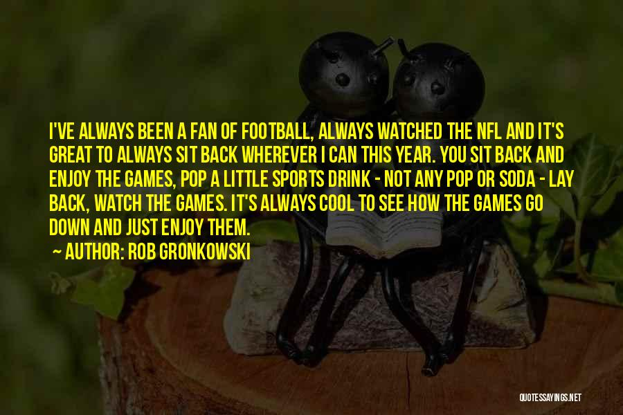 Sit And Watch Quotes By Rob Gronkowski