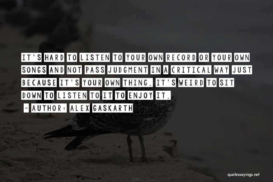 Sit Quotes By Alex Gaskarth