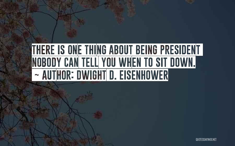 Sit Quotes By Dwight D. Eisenhower
