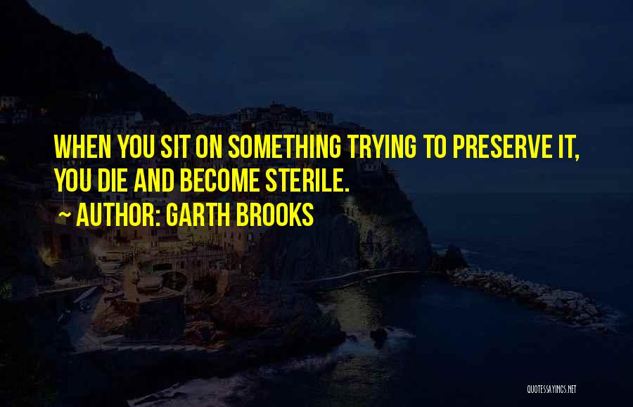 Sit Quotes By Garth Brooks