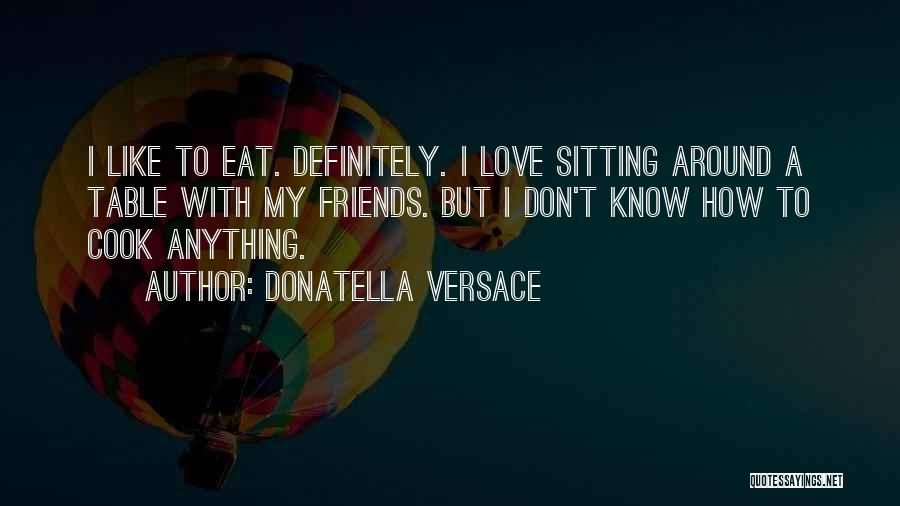 Sitting Around A Table Quotes By Donatella Versace