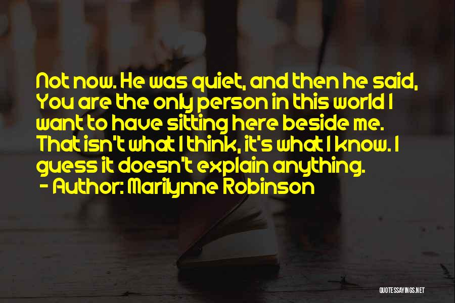 Sitting Beside Me Quotes By Marilynne Robinson