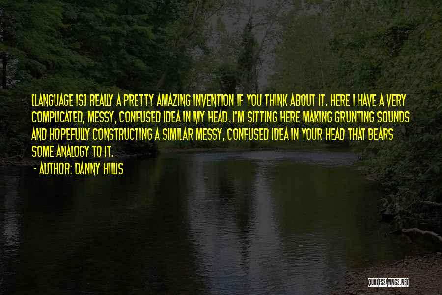 Sitting Pretty Quotes By Danny Hillis