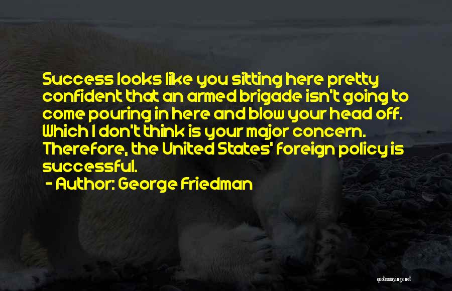 Sitting Pretty Quotes By George Friedman