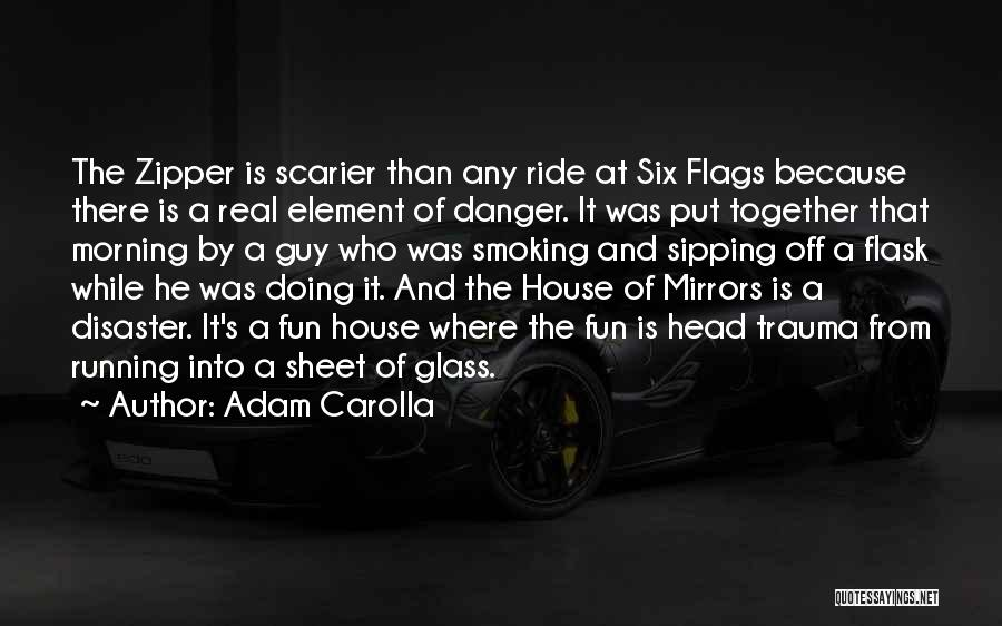 Six Flags Quotes By Adam Carolla
