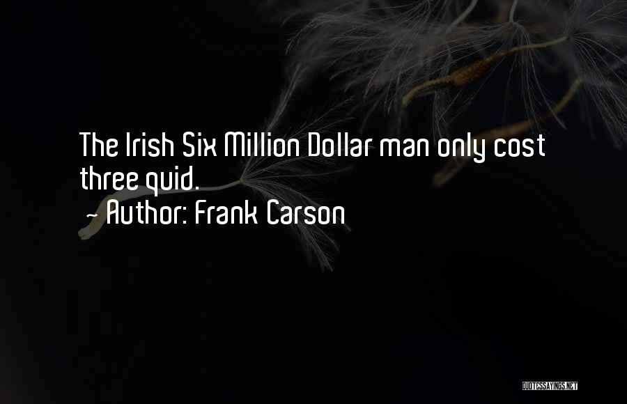 Six Million Dollar Man Quotes By Frank Carson