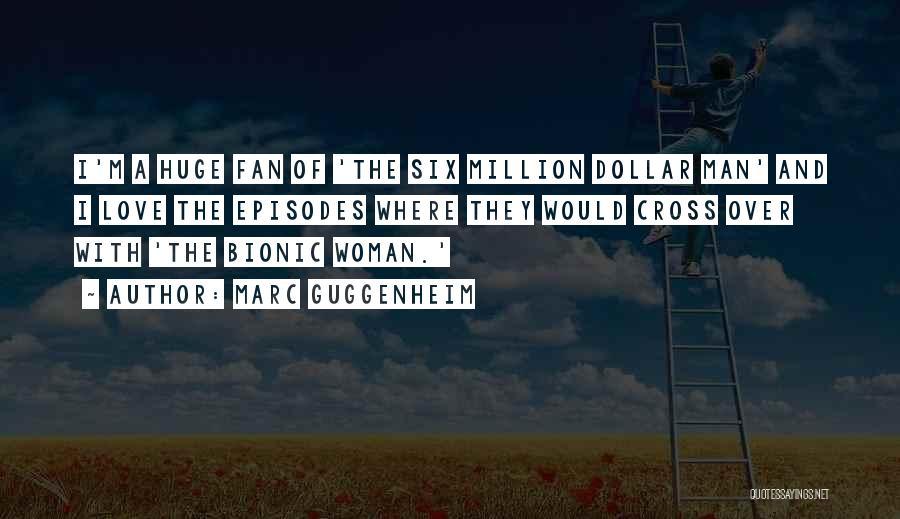 Six Million Dollar Man Quotes By Marc Guggenheim