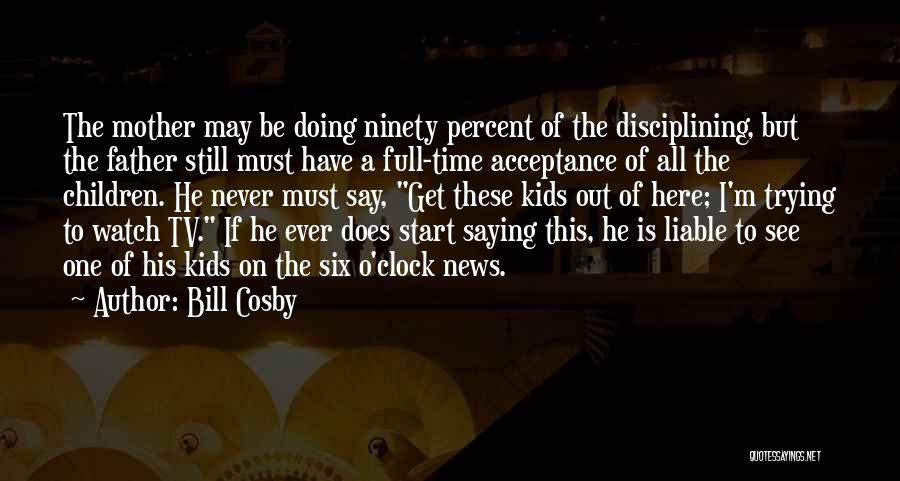 Six O'clock Quotes By Bill Cosby