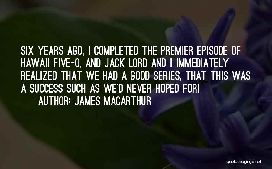 Six O'clock Quotes By James MacArthur