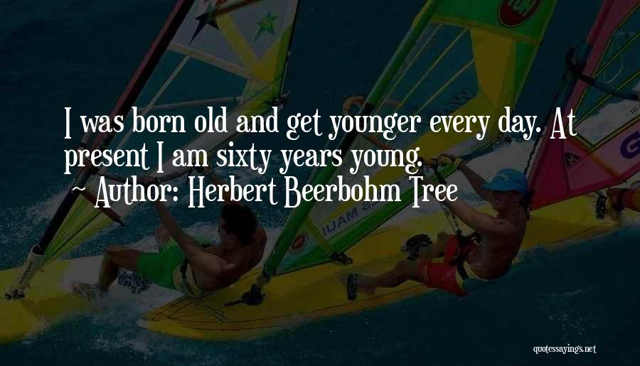 Sixty Years Young Quotes By Herbert Beerbohm Tree