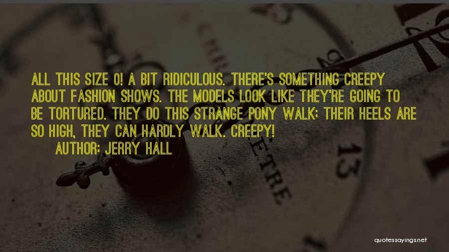Size 0 Models Quotes By Jerry Hall