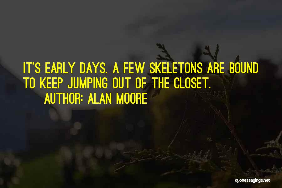 Skeletons In Your Closet Quotes By Alan Moore
