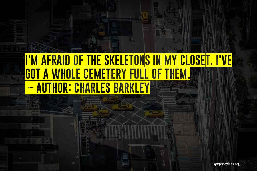 Skeletons In Your Closet Quotes By Charles Barkley