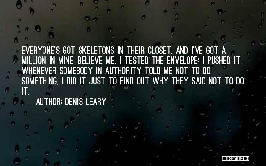 Skeletons In Your Closet Quotes By Denis Leary