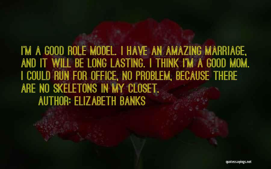 Skeletons In Your Closet Quotes By Elizabeth Banks