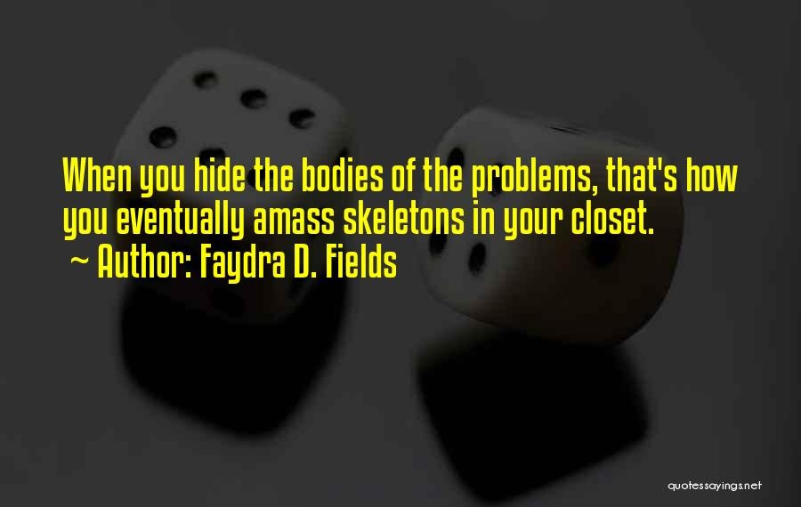 Skeletons In Your Closet Quotes By Faydra D. Fields