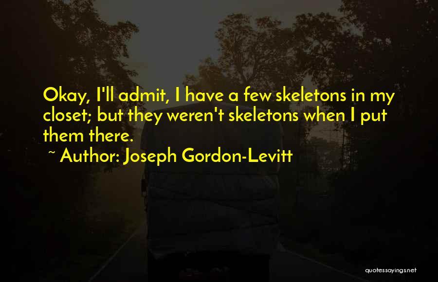 Skeletons In Your Closet Quotes By Joseph Gordon-Levitt