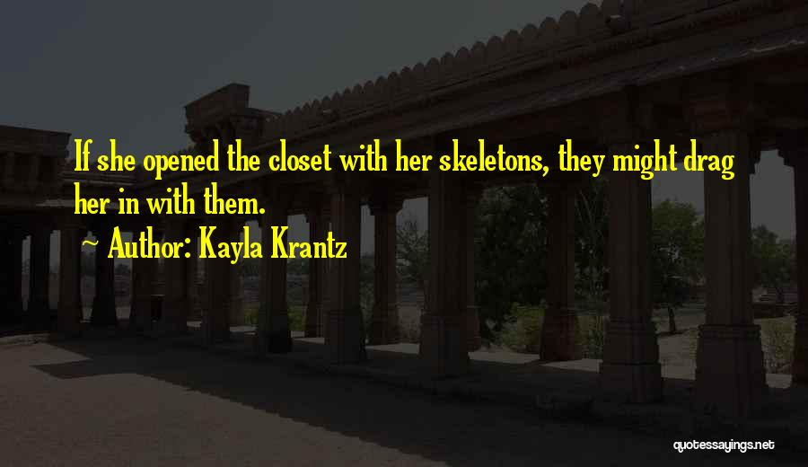 Skeletons In Your Closet Quotes By Kayla Krantz