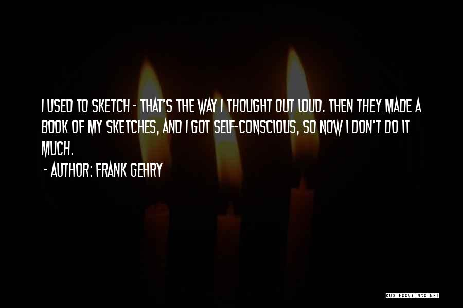 Sketch Quotes By Frank Gehry
